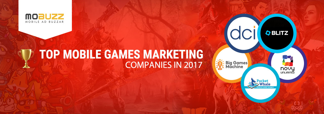 Top Mobile Games Marketing Companies in 2017